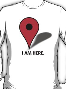 I am here (pinpoint) T-Shirt