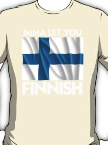 Imma let you Finnish T-Shirt