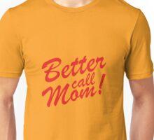 Better Call Mom! Unisex T-Shirt