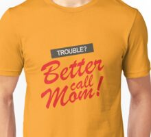 Trouble? Better Call Mom! Unisex T-Shirt