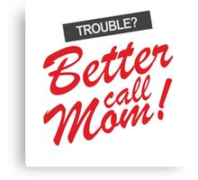 Trouble? Better Call Mom! Canvas Print