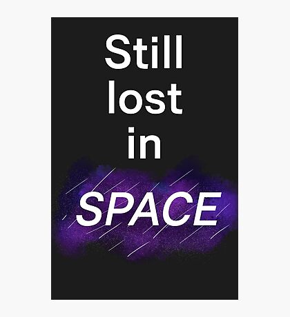 Still lost in SPACE Photographic Print