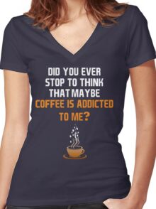 Coffee is addicted to me! Women's Fitted V-Neck T-Shirt