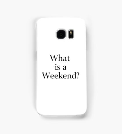What Is a Weekend? Samsung Galaxy Case/Skin