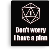 Critical Failure - Don't worry, I have a plan! Canvas Print