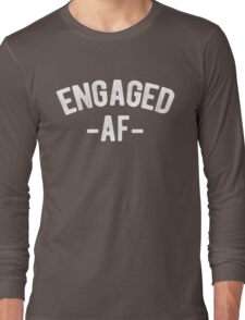 Engaged AF Funny Engagement Long Sleeve T-Shirt