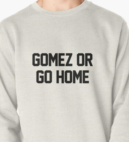Go Gomez or Go Home Pullover