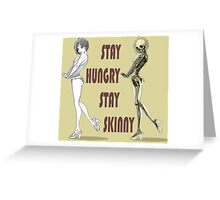 Stay hungry stay skinny Greeting Card