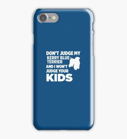 Don't Judge My Kerry Blue Terrier & I Won't Judge Your Kids iPhone Case/Skin