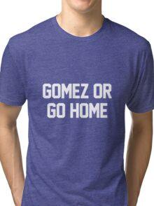 Gomez or Go Home-- White Tri-blend T-Shirt