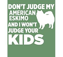 Don't Judge My American Eskimo & I Won't Judge Your Kids Photographic Print