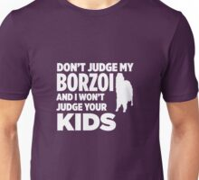 Don't Judge My Borzoi & I Won't Judge Your Kids T-Shirt Unisex T-Shirt