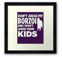 Don't Judge My Borzoi & I Won't Judge Your Kids T-Shirt Framed Print
