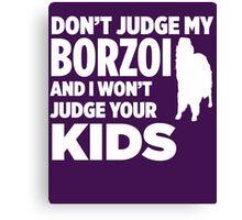 Don't Judge My Borzoi & I Won't Judge Your Kids T-Shirt Canvas Print