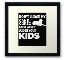 Don't Judge My Cane Corsos & I Won't Judge Your Kids Framed Print