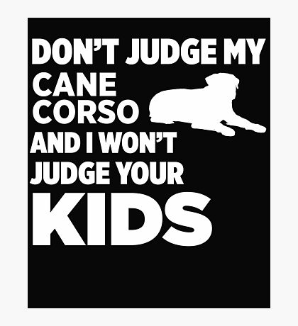 Don't Judge My Cane Corsos & I Won't Judge Your Kids Photographic Print