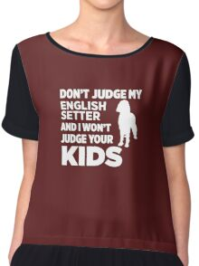 Don't Judge My English Setter & I Won't Judge Your Kids Chiffon Top