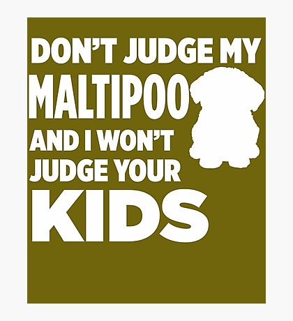 Don't Judge My Maltipoo & I Won't Judge Your Kids Photographic Print