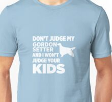 Don't Judge My Gordon Setter & I Won't Judge Your Kids Unisex T-Shirt