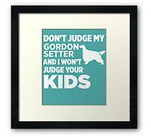Don't Judge My Gordon Setter & I Won't Judge Your Kids Framed Print