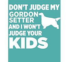 Don't Judge My Gordon Setter & I Won't Judge Your Kids Photographic Print