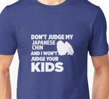 Don't Judge My Japanese Chin & I Won't Judge Your Kids Unisex T-Shirt