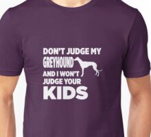 Don't Judge My Greyhound & I Won't Judge Your Kids Unisex T-Shirt