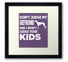 Don't Judge My Greyhound & I Won't Judge Your Kids Framed Print