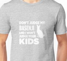 Don't Judge My Basenji & I Won't Judge Your Kids Unisex T-Shirt