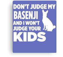 Don't Judge My Basenji & I Won't Judge Your Kids Canvas Print