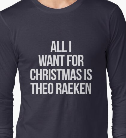 All I Want For Christmas is Theo Raeken-- White Long Sleeve T-Shirt