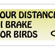 Keep your distance I brake for birds Sticker