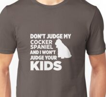Don't Judge My Cocker Spaniel & I Won't Judge Your Kids Unisex T-Shirt