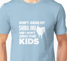 Don't Judge My Shiba Inu & I Won't Judge Your Kids Unisex T-Shirt