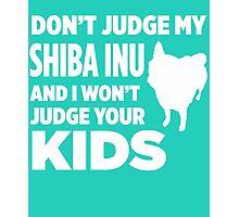 Don't Judge My Shiba Inu & I Won't Judge Your Kids Photographic Print