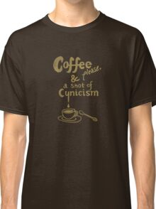 Coffee please, and a shot of cynicism Classic T-Shirt