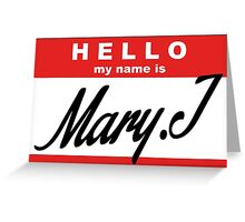 hello, my name is Mary.J Greeting Card