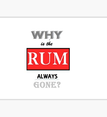 Why is the rum always gone? Sticker