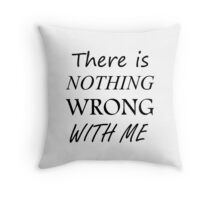 THERE IS NOTHING WRONG WITH SHERLOCK Throw Pillow