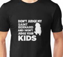Don't Judge My Saint Bernard & I Won't Your Kids Unisex T-Shirt