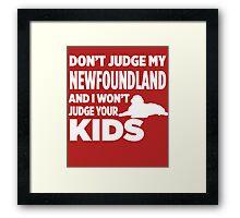 Don't Judge My Newfoundland & I Won't Your Kids Framed Print