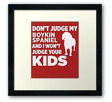 Don't Judge My Boykin Spaniel I Won't Your Kids Framed Print