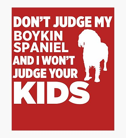 Don't Judge My Boykin Spaniel I Won't Your Kids Photographic Print