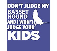 Don't Judge My Basset Hound & I Won't Your Kids Photographic Print
