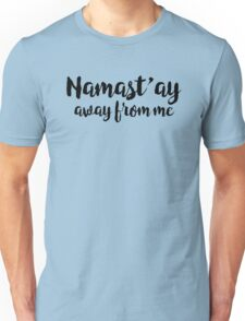 Namastay Away From Me Funny Yoga Quote Unisex T-Shirt