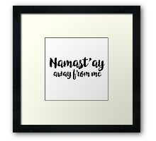 Namastay Away From Me Funny Yoga Quote Framed Print