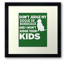 Don't Judge My Dogue De Bordeaux I Won't Kids Framed Print