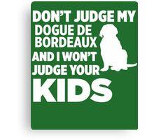 Don't Judge My Dogue De Bordeaux I Won't Kids Canvas Print