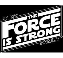 The force is strong in my family Photographic Print