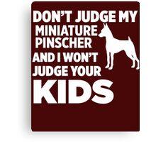Don't Judge My Miniature Pinscher I Won't Kids Canvas Print